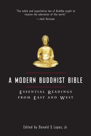 A Modern Buddhist Bible by David S. Lopez, Jr.