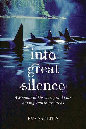 Into Great Silence by Eva Saulitis