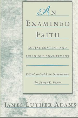 An Examined Faith by Jonathan Adams and James Luther Adams