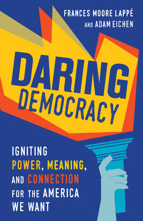 Daring Democracy by Frances Moore Lappe and Adam Eichen
