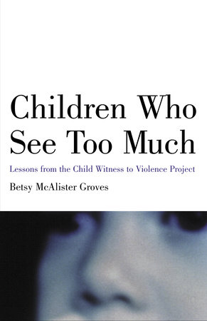 Children Who See Too Much by Betsy Mcalister Groves