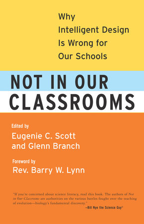 Not in Our Classrooms by Eugenie Scott and Glenn Branch