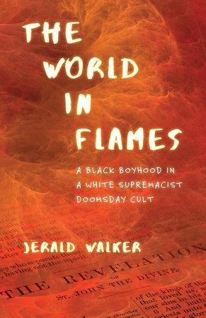 The World in Flames by Jerald Walker