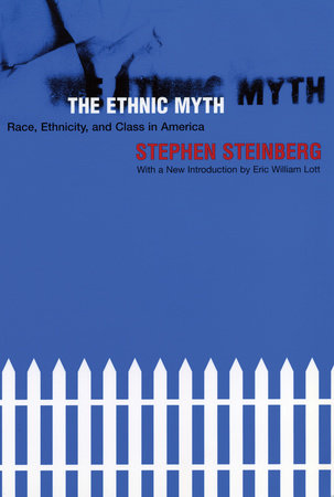 The Ethnic Myth by Stephen Steinberg