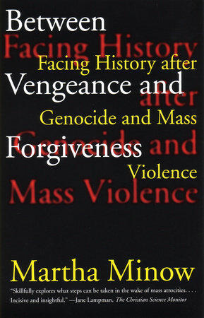 Between Vengeance and Forgiveness by Martha Minow