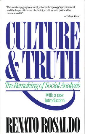 Culture & Truth by Renato Rosaldo
