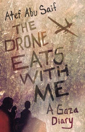 The Drone Eats with Me by Atef Abu Saif