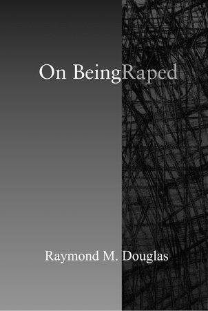 On Being Raped by Raymond M. Douglas