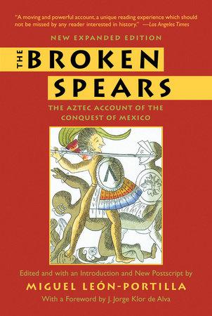 The Broken Spears 2007 Revised Edition by Miguel Leon-Portilla