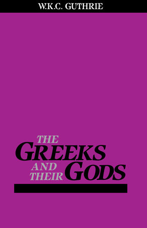Greeks and Their Gods by William Guthrie