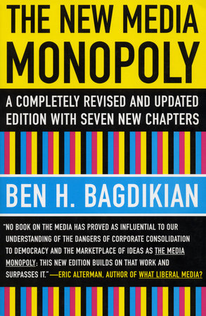 The New Media Monopoly by Ben H. Bagdikian