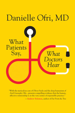 What Patients Say, What Doctors Hear by Danielle Ofri