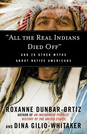"""""""All the Real Indians Died Off"""" by Roxanne Dunbar-Ortiz and Dina Gilio-Whitaker"""