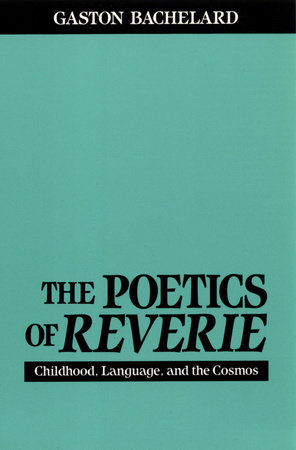 The Poetics of Reverie by Gaston Bachelard