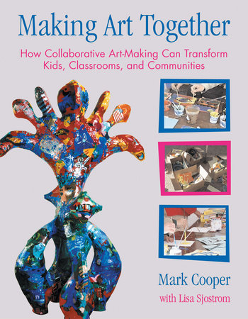 Making Art Together by Mark Cooper and Lisa Sjostrom