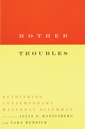 Mother Troubles by Julia Hanigsberg