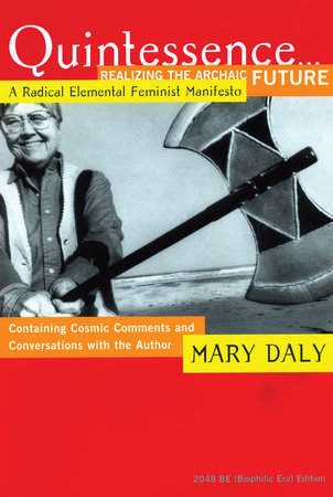 Quintessence...Realizing the Archaic Future by Mary Daly