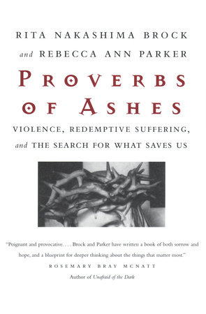 Proverbs of Ashes by Rita Nakashima Brock and Rebecca Ann Parker