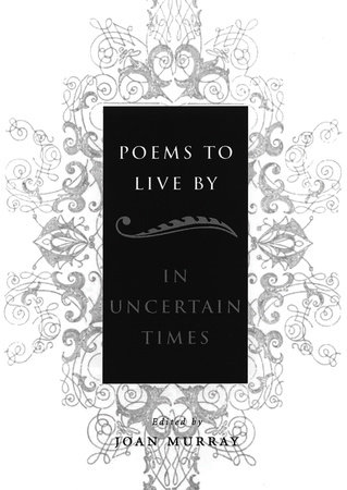 Poems To Live By in Uncertain Times by Joan Murray