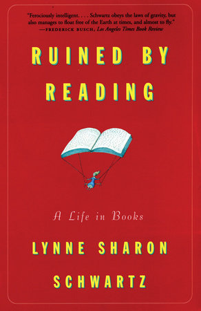 Ruined By Reading by Lynne Sharon Schwartz