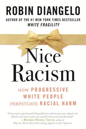Nice Racism by Robin DiAngelo: 9780807074121 | PenguinRandomHouse.com: Books