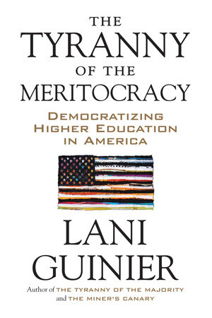 The Tyranny of the Meritocracy by Lani Guinier