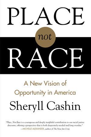 Place, Not Race by Sheryll Cashin