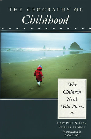 The Geography of Childhood by Gary Nabhan and Stephen Trimble