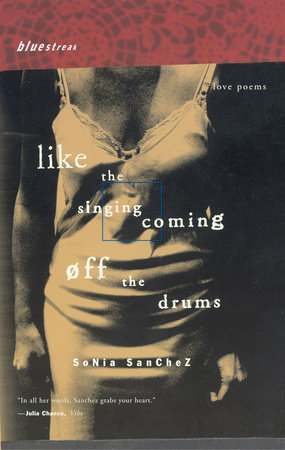 Like the Singing Coming off the Drums by Sonia Sanchez