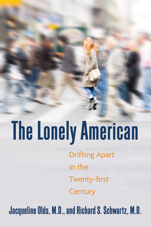 The Lonely American by Jacqueline Olds, MD and Richard S. Schwartz, MD