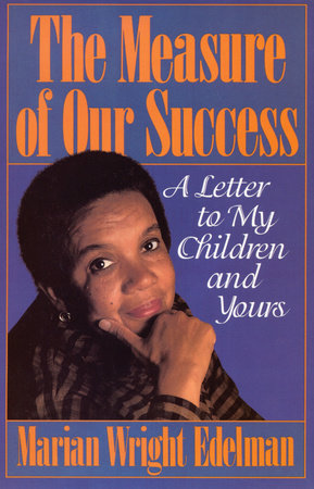 The Measure of Our Success by Marian Wright Edelman