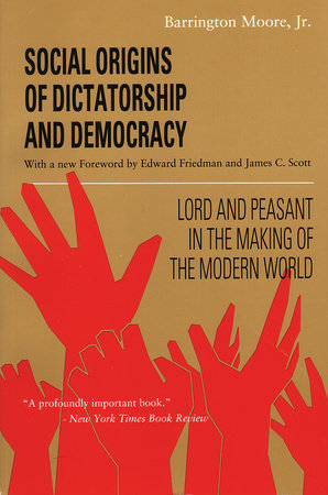 Social Origins of Dictatorship and Democracy by Barrington Moore