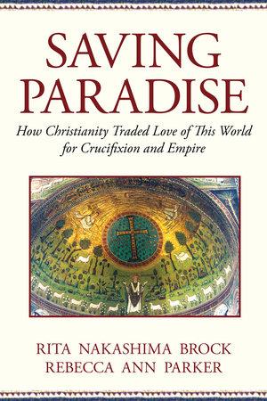 Saving Paradise by Rebecca Ann Parker and Rita Nakashima Brock