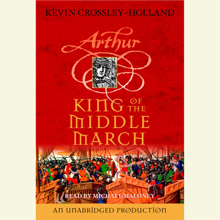 The Arthur Trilogy, Book Three: King of the Middle March by Kevin Crossley-Holland