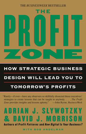 The Profit Zone by Adrian J. Slywotzky, David J. Morrison and Bob Andelman