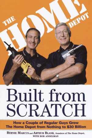 Built from Scratch by Bernie Marcus and Arthur Blank