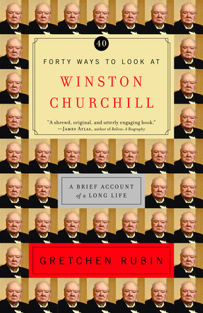 Forty Ways to Look at Winston Churchill by Gretchen Rubin