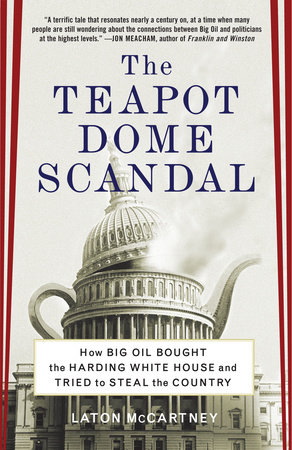 The Teapot Dome Scandal by Laton McCartney