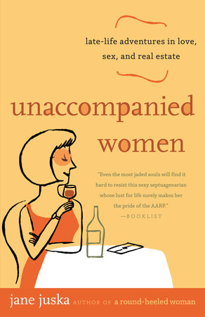 Unaccompanied Women by Jane Juska