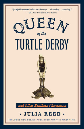 Queen of the Turtle Derby and Other Southern Phenomena by Julia Reed