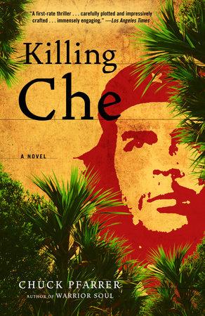 Killing Che by Chuck Pfarrer
