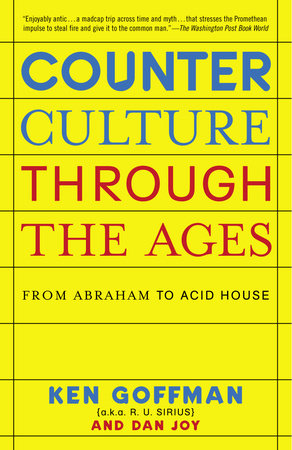 Counterculture Through the Ages by Ken Goffman and Dan Joy