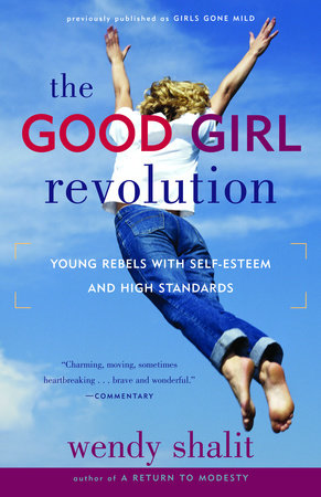 The Good Girl Revolution by Wendy Shalit