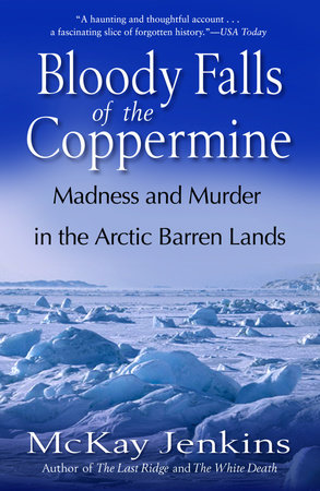 Bloody Falls of the Coppermine by Mckay Jenkins