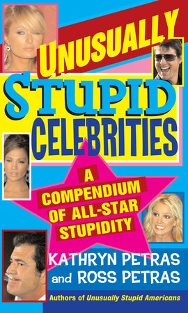 Unusually Stupid Celebrities by Kathryn Petras and Ross Petras