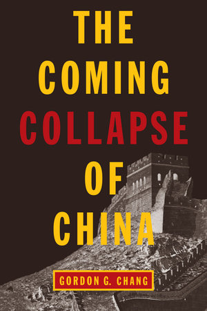 The Coming Collapse of China by Gordon G. Chang