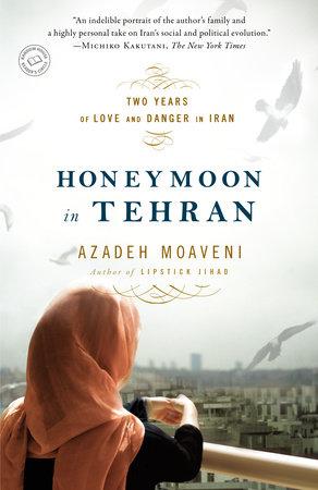 Honeymoon in Tehran by Azadeh Moaveni