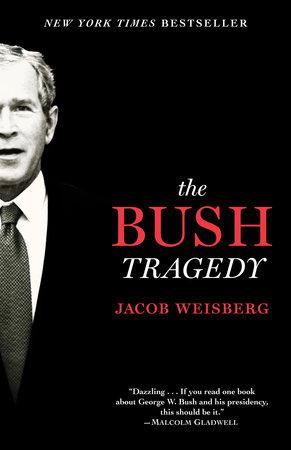 The Bush Tragedy by Jacob Weisberg