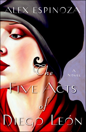 The Five Acts of Diego Leon by Alex Espinoza