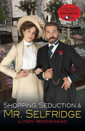 Shopping, Seduction & Mr. Selfridge by Lindy Woodhead